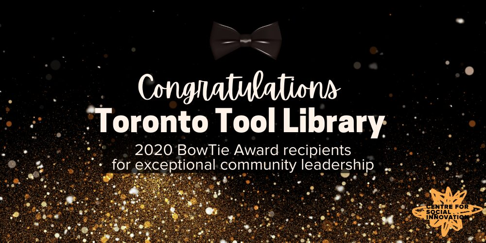 Celebratory image featuring a black bowtie and gold glitter with CSI logo in the bottom right corner. White text reads: Congratulations Toronto Tool Library. 2020 BowTie Award recipients for exceptional community leadership